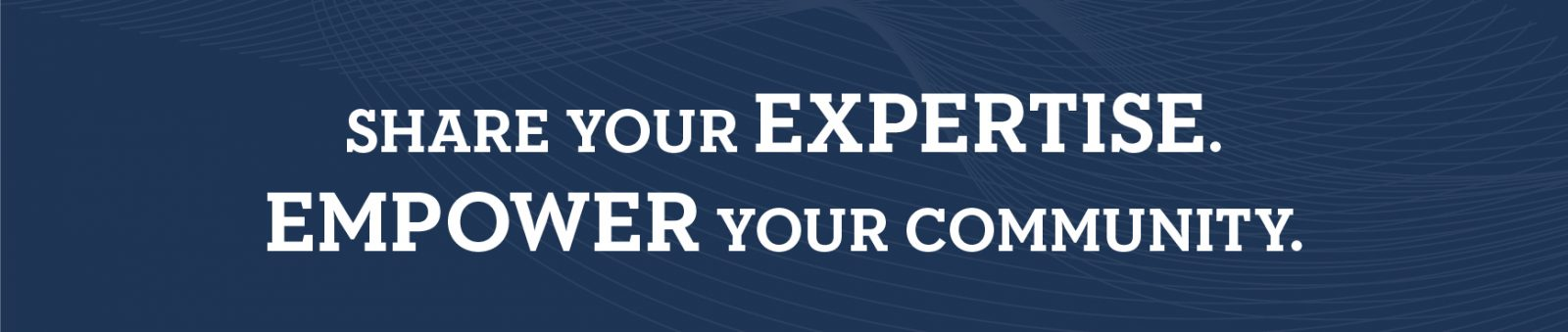 share your expertise. empower your community.